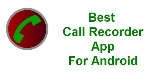 Top 10 Best Call Recording Apps for Android